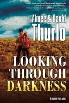 Looking Through Darkness - A Trading Post Novel ebook by Aimée Thurlo, David Thurlo
