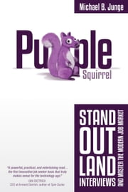 Purple Squirrel: Stand Out, Land Interviews, and Master the Modern Job Market ebook by Michael Junge