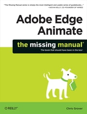 Adobe Edge Animate: The Missing Manual ebook by Chris Grover