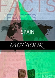 Spain Fact Book ebook by kartindo.com