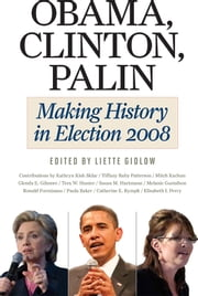 Obama, Clinton, Palin - Making History in Elections 2008 ebook by Liette Gidlow