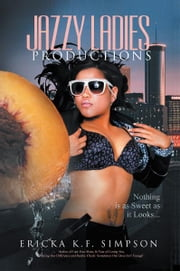 Jazzy Ladies Productions - Nothing is as Sweet as it Looks ebook by Ericka K. F. Simpson