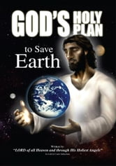God's Holy Plan to Save Earth - LORD of all Heaven and Through His Holiest Angels: As told to Carol Aubuchon ebook by Carol Aubuchon