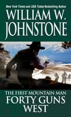 Forty Guns West ebook by William W. Johnstone