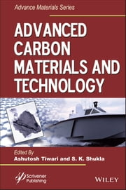 Advanced Carbon Materials and Technology ebook by Ashutosh Tiwari,S. K. Shukla