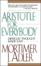 Aristotle for Everybody ebook by Mortimer J. Adler