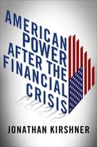 American Power after the Financial Crisis ebook by Jonathan Kirshner