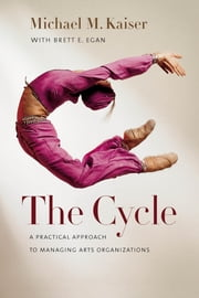 The Cycle - A Practical Approach to Managing Arts Organizations ebook by Kobo.Web.Store.Products.Fields.ContributorFieldViewModel