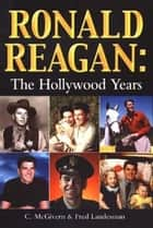 Ronald Reagan: The Hollywood Years ebook by Carolyn McGivern,Fred Landesman