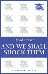 And We Shall Shock Them - The British Army in the Second World War ebook by David Fraser