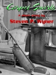 Short Story Carpet Swirls ebook by Steven Wyner