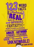 123 Weird Facts About Absolutely Real Made-Up, Improbable, Fantastic People, Places and Events
