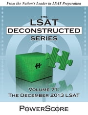 The PowerScore LSATs Deconstructed Series, Volume 71: The December 2013 LSAT ebook by David M. Killoran,Steven G. Stein,Nicolay I. Siclunov,Ron Gore