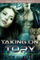 Taking On Tory: Magic, New Mexico, Book 2 - A Magic, New Mexico Novella ebook by S.E. Smith