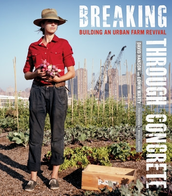 Breaking Through Concrete - Building an Urban Farm Revival ebook by David Hanson,Edwin Marty