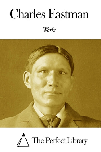 Works of Charles Eastman ebook by Charles Eastman