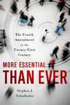 More Essential than Ever - The Fourth Amendment in the Twenty First Century ebook by Stephen J. Schulhofer