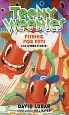 Teeny Weenies: Fishing for Pets - And Other Stories ebook by David Lubar