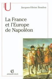 La France et l'Europe de Napoléon ebook by Jacques-Olivier Boudon