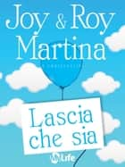 Lascia che sia ebook by Joy Martina,Roy Martina