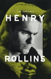 The Portable Henry Rollins ebook by Kobo.Web.Store.Products.Fields.ContributorFieldViewModel
