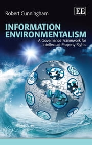 Information Environmentalism - A Governance Framework for Intellectual Property Rights ebook by Cunningham,R.