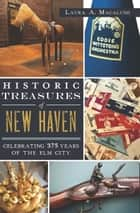 Historic Treasures of New Haven ebook by Laura A. Macaluso