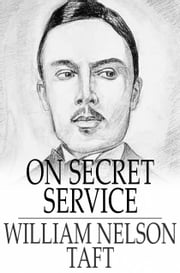 On Secret Service ebook by William Nelson Taft