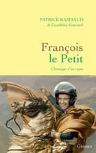 François Le Petit ebook by Patrick Rambaud