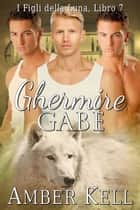 Ghermire Gabe ebook by Amber Kell