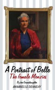 A Portrait Of Belle - The Story of Isabel Alice Green O.B.E. - The Female Menzies ebook by Annabelle Dennehy