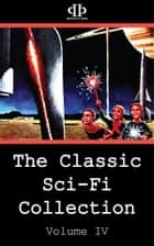 The Classic Sci-Fi Collection - Volume IV ebook by Frank Robinson, Michael Shaara, James Blish,...