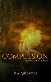 Compulsion, book 2 of the Quinn Larson Quests ebook by P.A. Wilson
