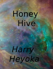 Honey Hive ebook by Harry Heyoka