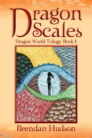 Dragon Scales - Dragon World Trilogy Book One ebook by Brendan Hudson