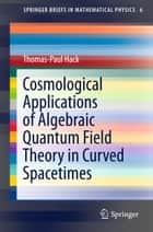 Cosmological Applications of Algebraic Quantum Field Theory in Curved Spacetimes ebook by Thomas-Paul Hack