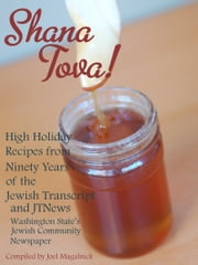 Shana Tova! High Holiday Recipes from Ninety Years of the Jewish Transcript and JTNews ebook by Joel Magalnick