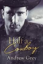 Half a Cowboy ebook by Andrew Grey