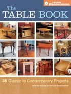 The Table Book - 35 Classic to Contemporary Projects ebook by Popular Woodworking