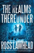 The Realms Thereunder ebook by Ross Lawhead
