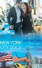 One Night in New York (Mills & Boon Medical) (New York City Docs, Book 4) ebook by Amy Ruttan