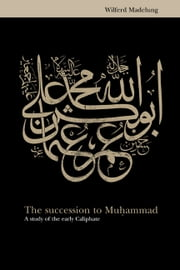 The Succession to Muhammad - A Study of the Early Caliphate ebook by Wilferd Madelung