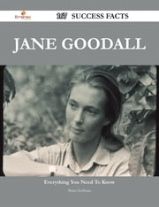Jane Goodall 167 Success Facts - Everything you need to know about Jane Goodall ebook by Brian Hoffman