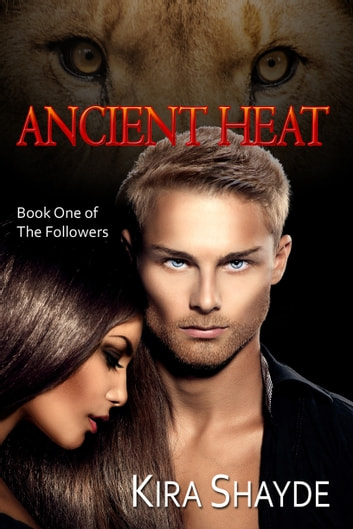 Ancient Heat (The Followers, Book 1) ebook by Kira Shayde