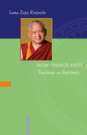 How Things Exist: Teachings on Emptiness ebook by Lama Zopa Rinpoche