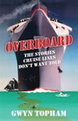 Overboard - The Stories Cruise Lines Don't Want Told