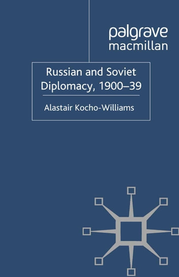 Russian and Soviet Diplomacy, 1900-39 ebook by Alastair Kocho-Williams