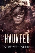 Haunted ebook by Stacy Claflin