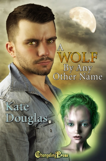 A Wolf By Any Other Name ebook by Kate Douglas