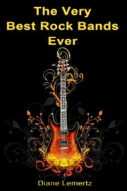 The Very Best Rock Bands Ever ebook by Diane Lemertz